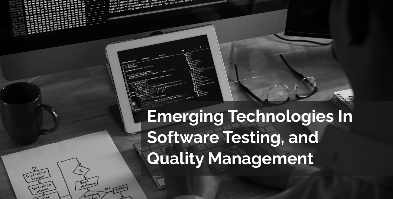 What Are The Emerging Technologies In  Software Testing, And Quality Management